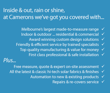 Inside & out, rain or shine - Camerons Blinds & Awnings have got you covered